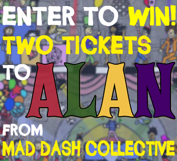 ENTER TO WIN TWO TICKETS TO ALAN III